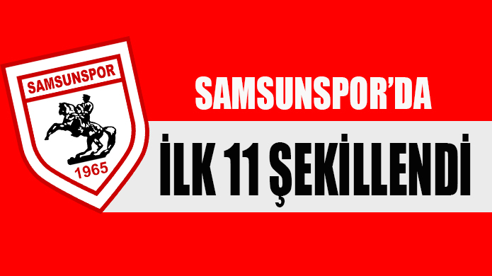 SAMSUNSPOR'UN MUHTEMEL İLK 11'İ