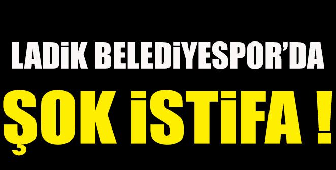 LADİK BELEDİYESPOR'DA ŞOK İSTİFA..
