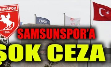 TFF'DEN SAMSUNSPOR'A ŞOK CEZA..