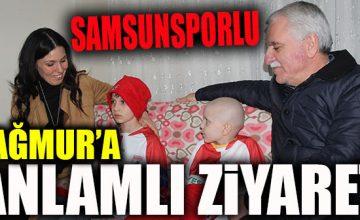 FANATİK SAMSUNSPORLU YAĞMUR'A ANLAMLI ZİYARET