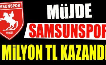 SAMSUNSPOR 2 MİLYON TL KAZANDI
