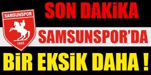 SAMSUNSPOR'DA BİR EKSİK DAHA