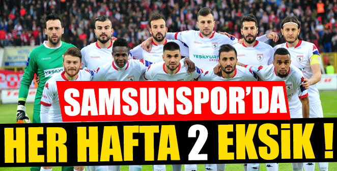 SAMSUNSPOR'DA HER HAFTA 2 EKSİK