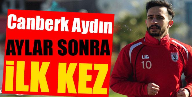 CANBERK AYDIN AYLAR SONRA