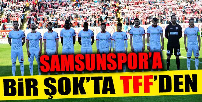 SAMSUNSPOR'A BİR ŞOK'TA TFF'DEN