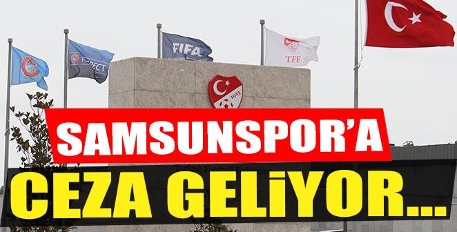 SAMSUNSPOR'A CEZA GELİYOR