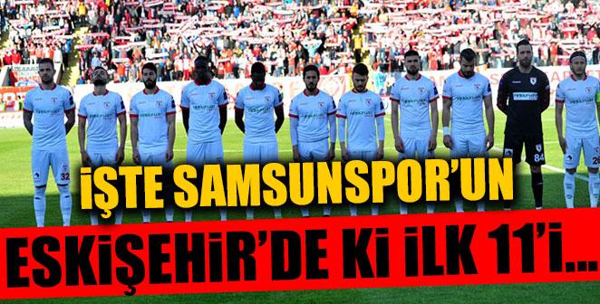 İŞTE SAMSUNSPOR'UN İLK 11'İ