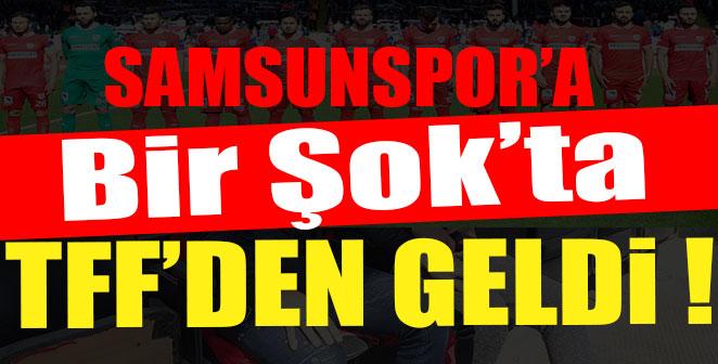 SAMSUNSPOR'A BİR ŞOK'TA TFF'DEN GELDİ