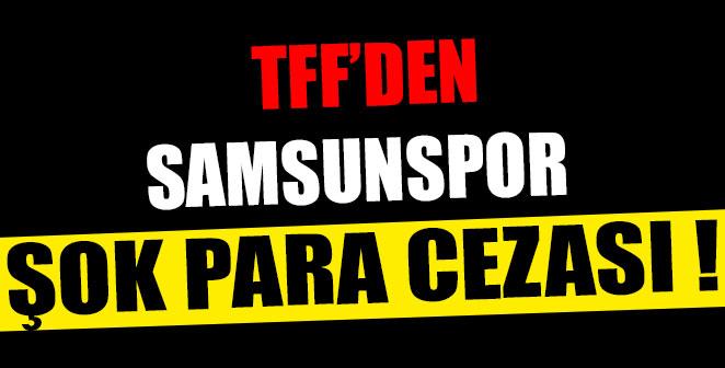 TFF'den Samsunspor'a Şok Para Cezası