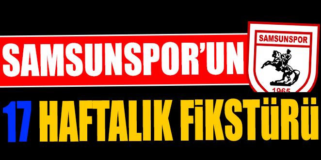 İŞTE SAMSUNSPOR'UN 17 HAFTALIK FİKSTÜRÜ