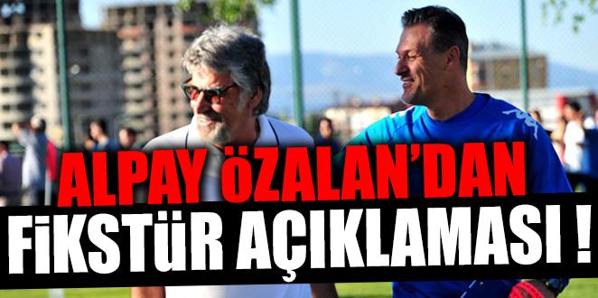 ALPAY ÖZALAN'DAN FİKSTÜR AÇIKLAMASI