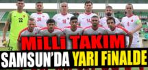 MİLLİLER SAMSUN'DA YARI FİNALDE