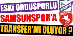 ESKİ ORDUSPORLU SAMSUNSPOR'A TRANSFER'Mİ OLUYOR ?