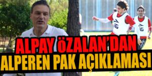 ALPAY ÖZALAN'DAN ALPEREN PAK AÇIKLAMASI