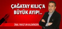 ÇAĞATAY KILIÇ'A BÜYÜK AYIP!..