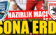 HAZIRLIK MAÇI SONA ERDİ
