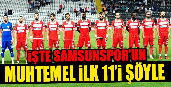 İŞTE SAMSUNSPOR'UN MUHTEMEL 11'İ
