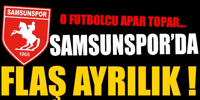 SAMSUNSPOR'DA FLAŞ AYRILIK