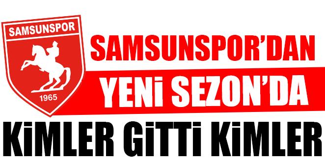 SAMSUNSPOR'DAN KİMLER GİTTİ KİMLER