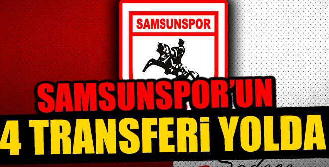 SAMSUNSPOR'UN 4 TRANSFERİ YOLDA