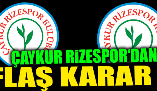 RİZESPOR'DAN FLAŞ SAMSUNSPOR KARARI