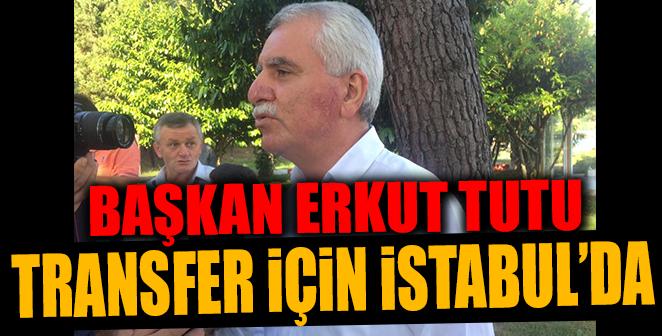BAŞKAN TUTU TRANSFER İÇİN İSTANBUL'DA