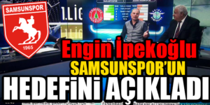 ENGİN HOCA SAMSUNSPOR'UN HEDEFİNİ AÇIKLADI