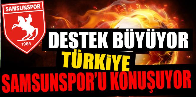 DESTEK BÜYÜYOR TÜRKİYE SAMSUNSPOR'U KONUŞUYOR