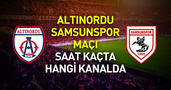 Altınordu Samsunspor maçı ne zaman hangi kanalda